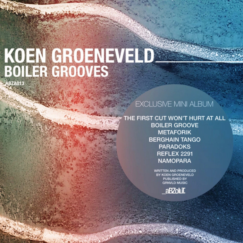 Koen Groeneveld Boiler Grooves mini album is out on Abzolut