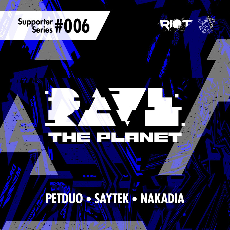 Rave The Planet and Riot Recordings supporter series with Nakadia, Pet Duo and Saytek